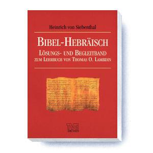 Lösungs- und Begleitband zum Lehrbuch Bibel-Hebräisch