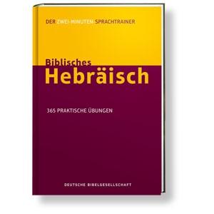 Biblisches Hebräisch - Sprachtrainer mit 365 praktische Übungen