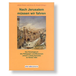 Nach Jerusalem müssen wir fahren - Das Reisetagebuch des Pädagogen und Missionars Johann Ludwig Schneller