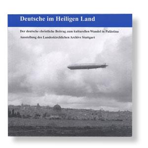 Deutsche im Heiligen Land - Der deutsche christliche Beitrag zum kulturellen Wandel in Palästina