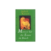 Matisse hat die Sonne im Bauch - Judith Katzir